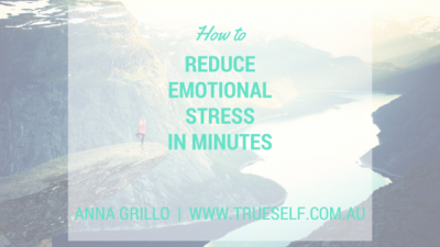 Reduce emotional stress in minutes - blog by Anna Grillo